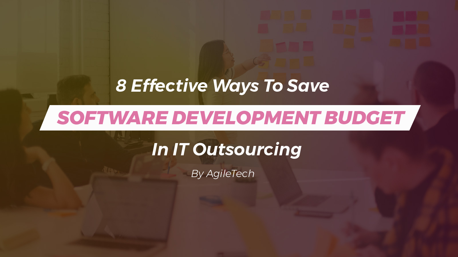 how to save software development budget in it outsourcing by agiletech