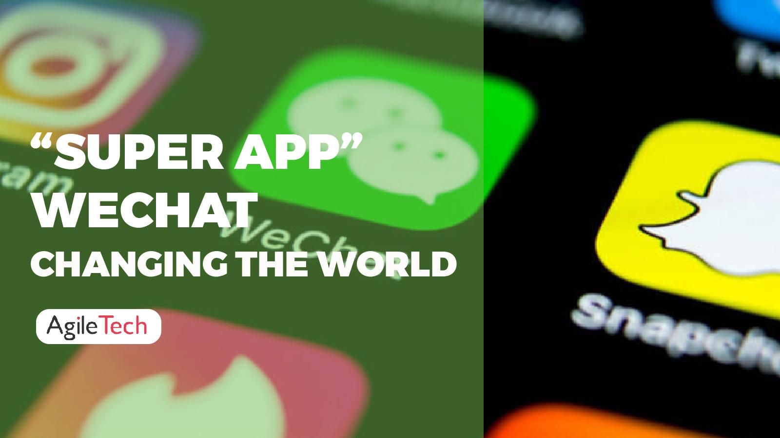 super app, wechat changing the world, agile super app, agiletech