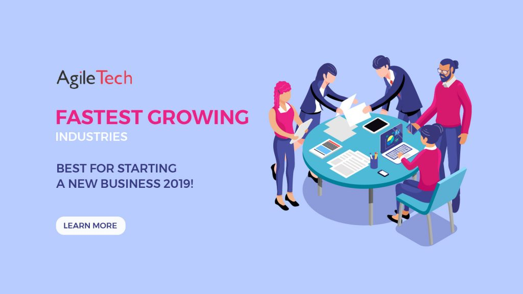 fastest growing industries 2019 agiletech