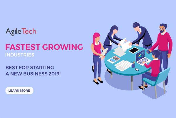 fastest growing industries 2019 agiletech