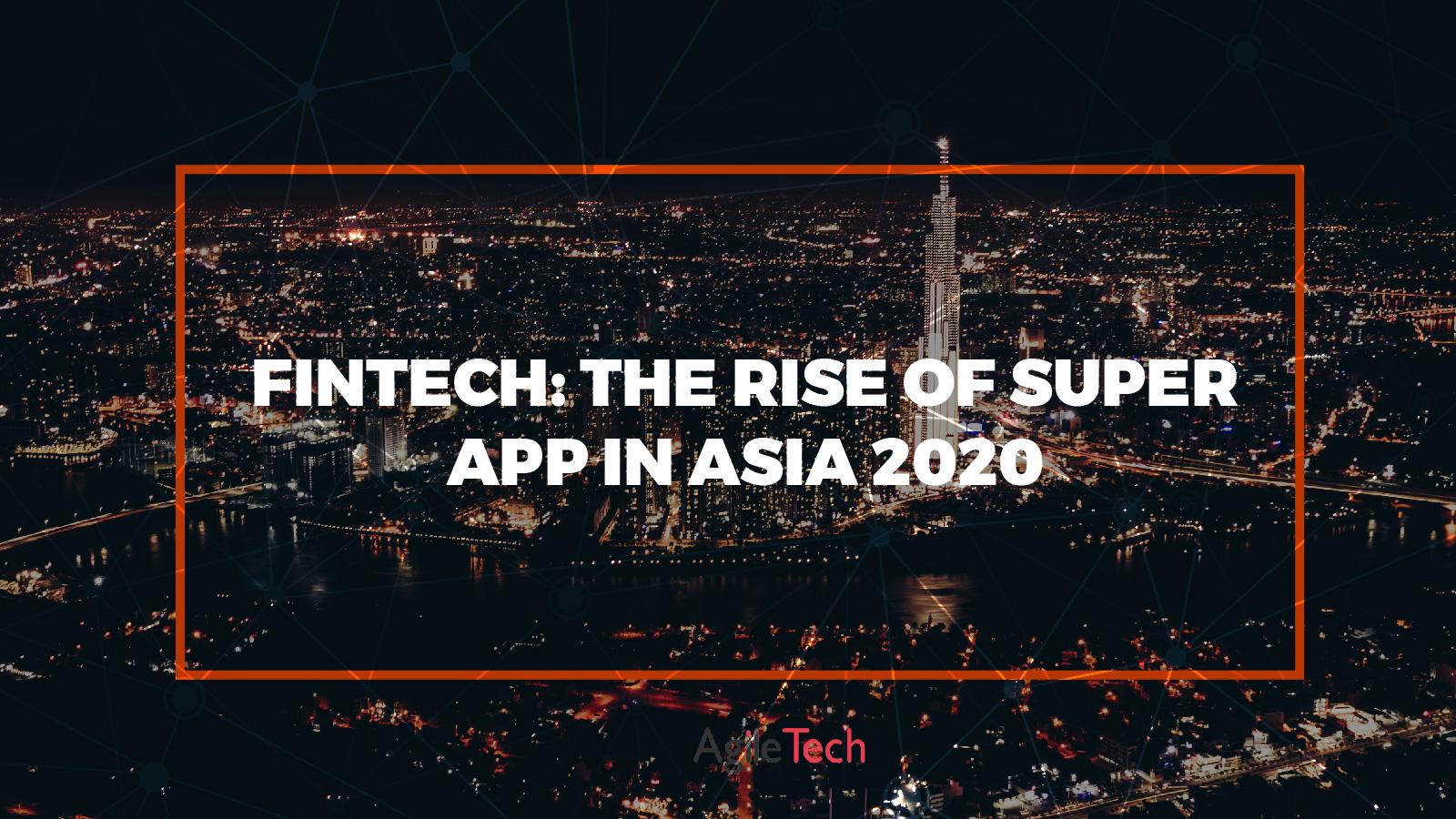 fintech the rise of super app in asia 2020 agiletech