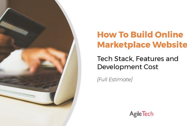 how much does it cost to build successful online marketplace website tech stack features development budget by agiletech