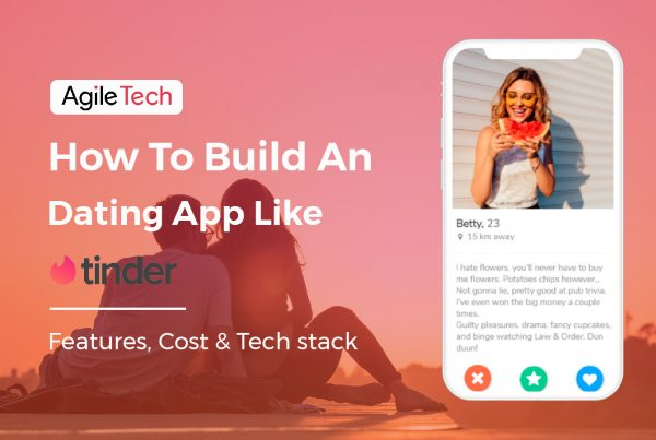 how to build an online dating app like tinder with must have features, how much does it cost and tech stack by agiletech