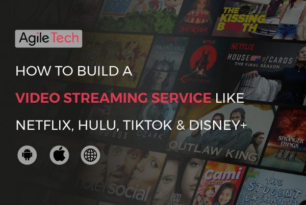 how to build live video streaming service like netflix, hulu, tiktok, disney by agiletech