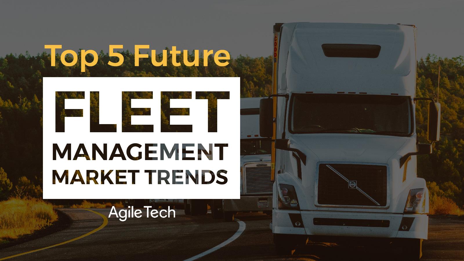 top fleet management industry trends 2020 fleet tracking GPS tracking fleet maintenance software by agiletech offshore software company