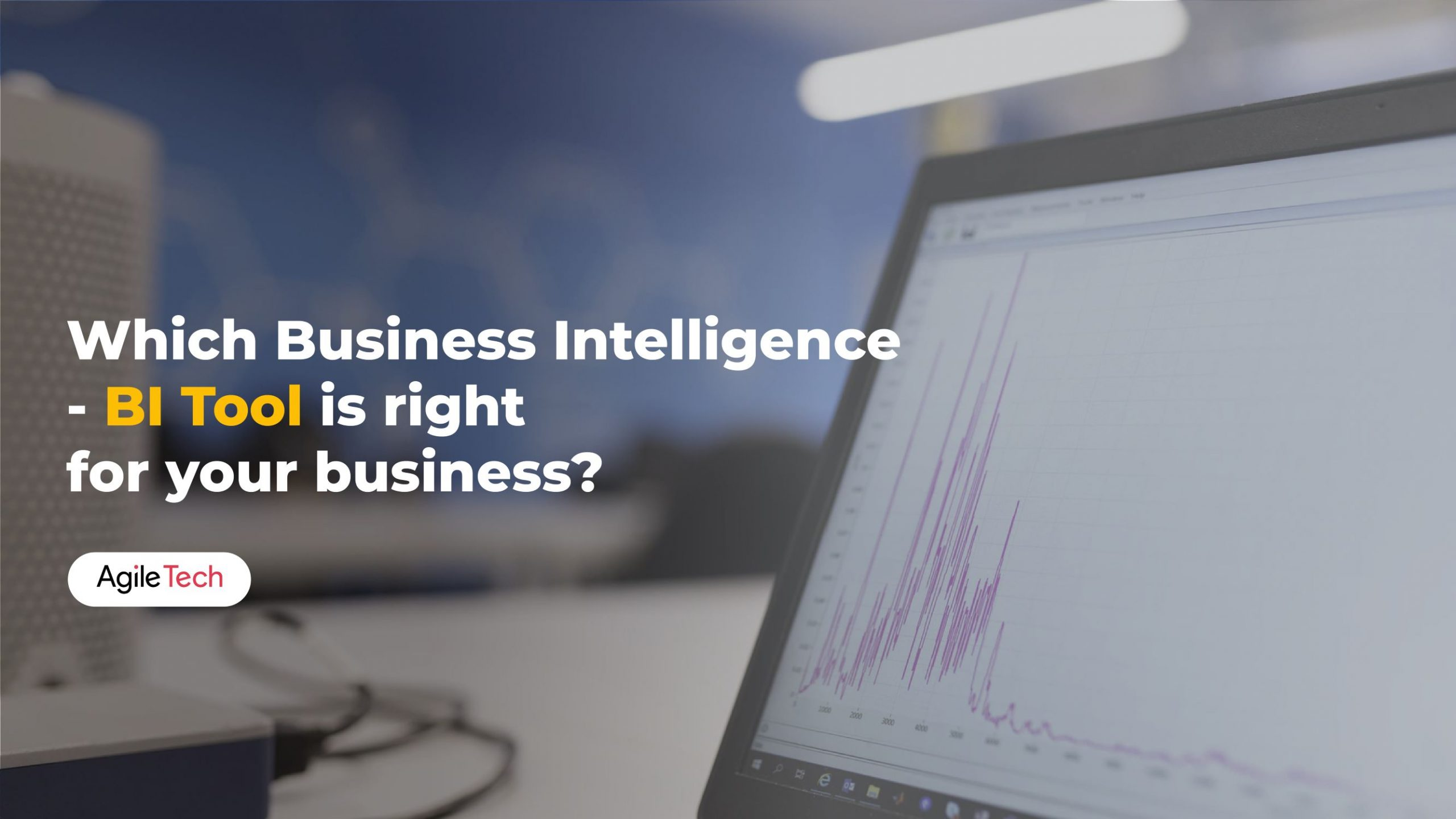 busines intelligence tools, BI Tools comparison for your business, agiletech