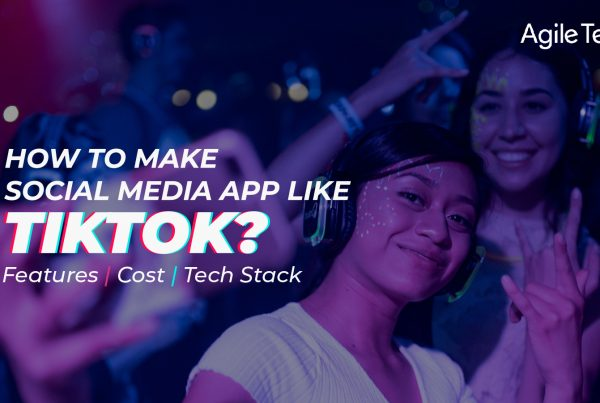 how to make social media app like tiktok how to build app like tinder tinder like app tinder clone app app like tiktok cost by agiletech