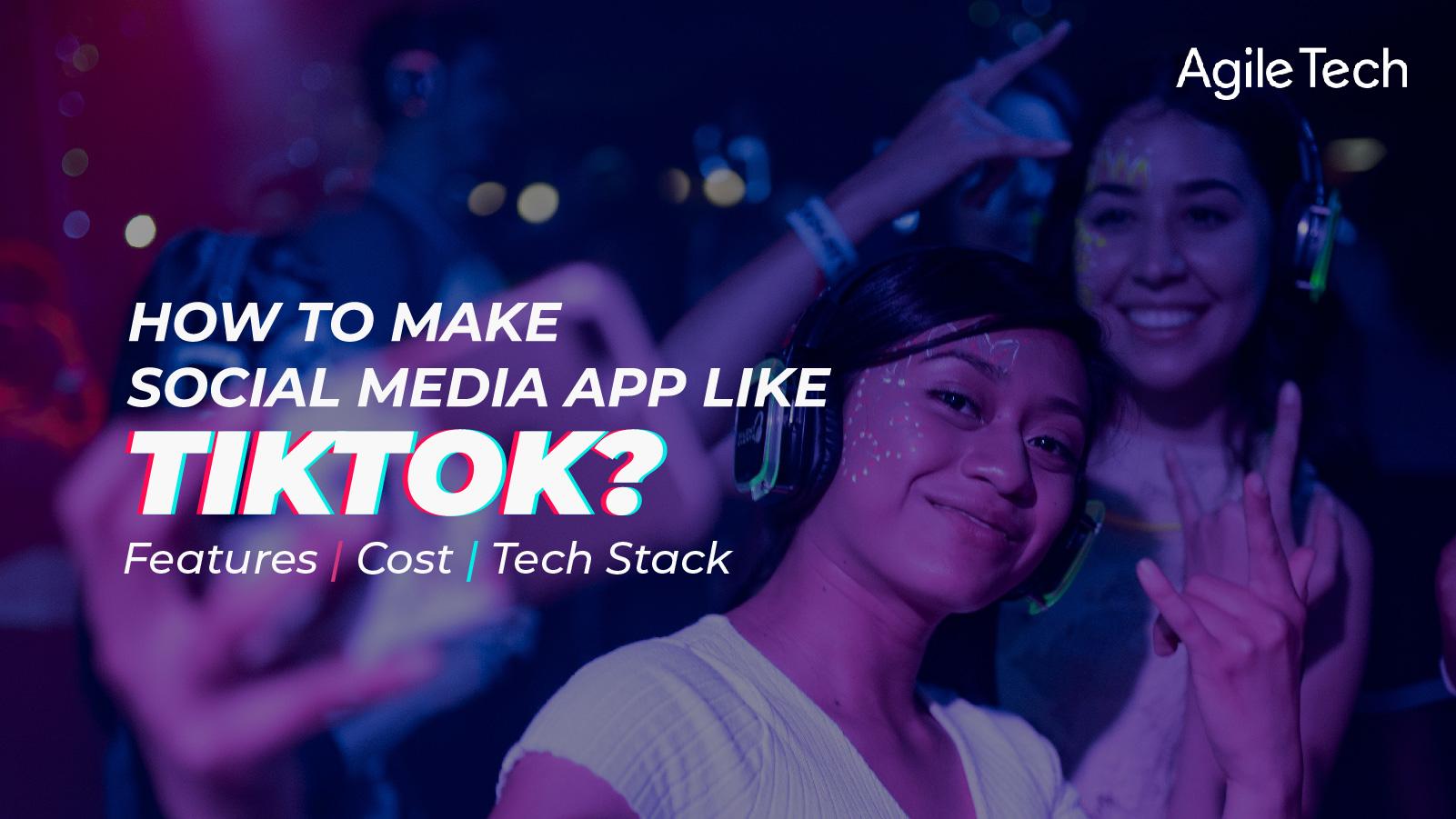 how to make social media app like tiktok how to build app like tinder tinder like app tinder clone app app like tiktok cost by agiletech