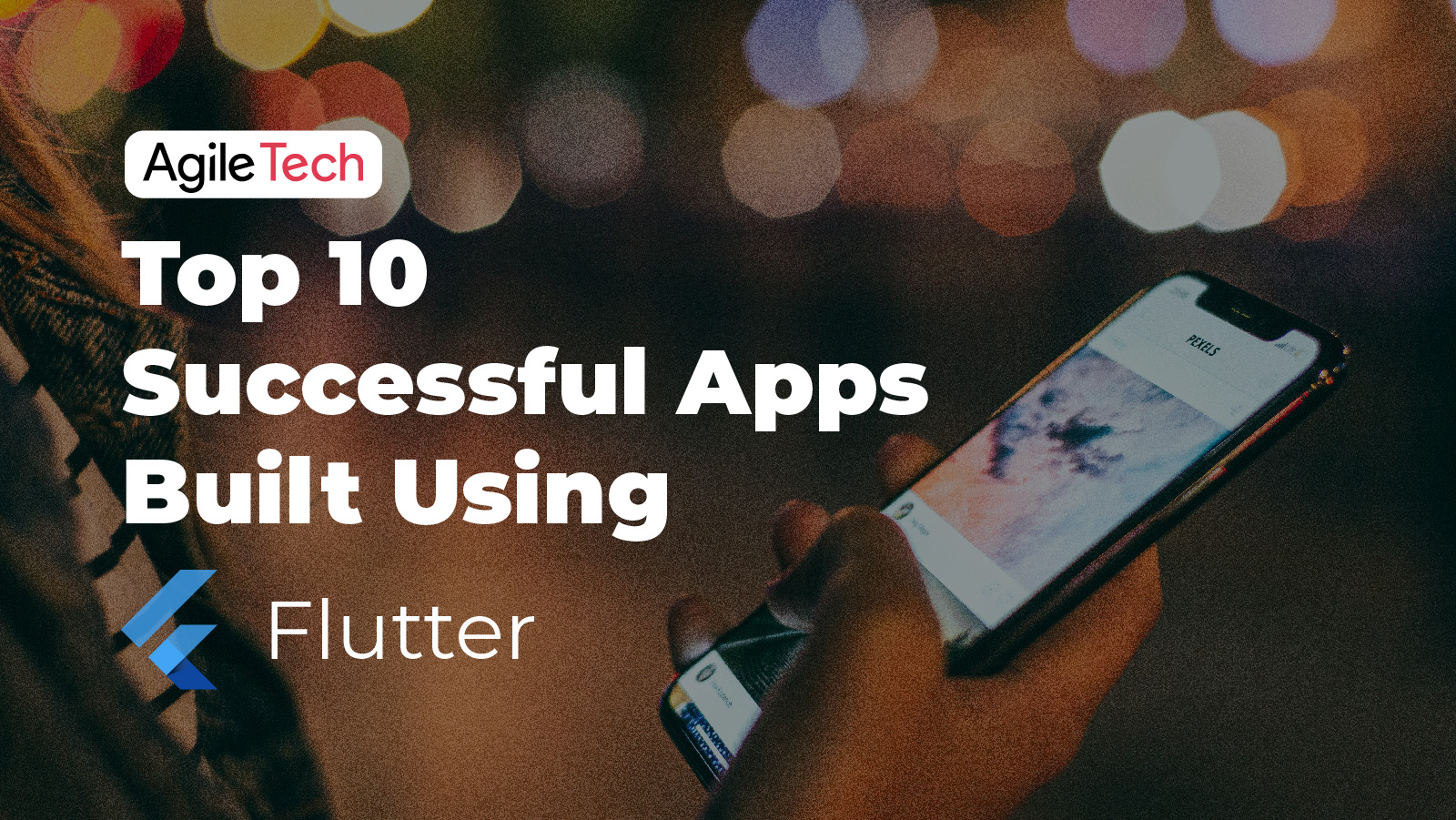 flutter apps examples, cross platform framework for iOS and Android, top successful apps built with flutter, mobile app development, agiletech