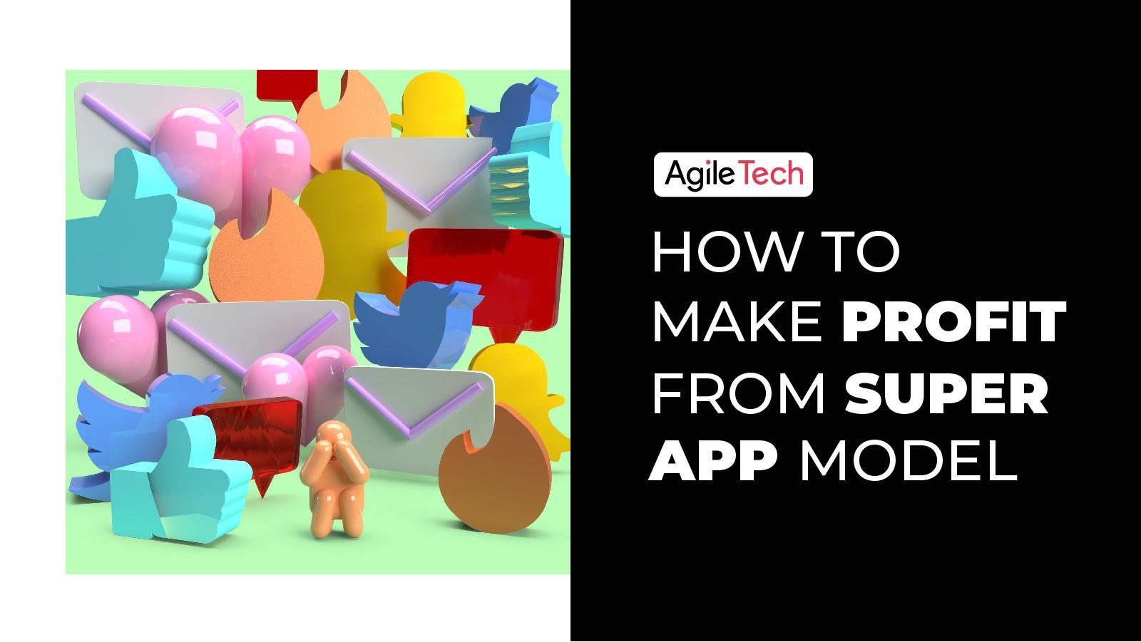 super app strategy, super app business model, list of successful super app, how to get profit from super app model, agiletech