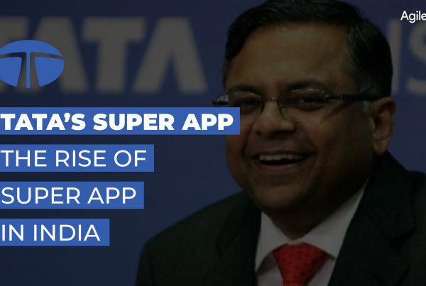 tata super app, tata group plan to launch super app, the rise of super app in India, agiletech