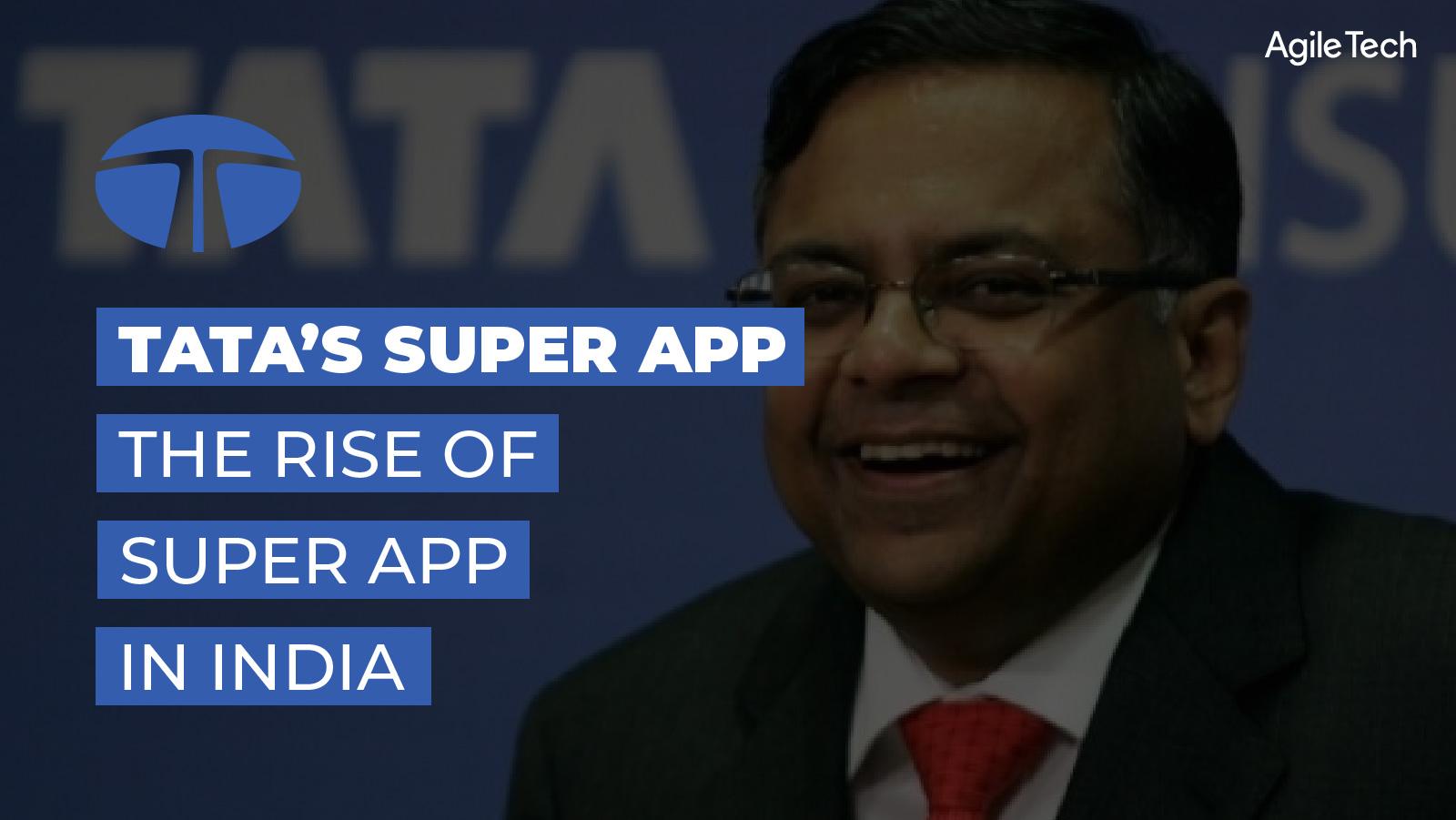 tata super app, tata group plan to launch super app, the rise of super app in India, agiletech