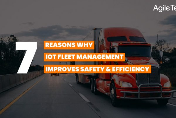 iot fleet management, iot solutions for fleet management, what is fleet management, how does iot help in fleet management, 7 reasons why iot fleet management improves safety and efficiency