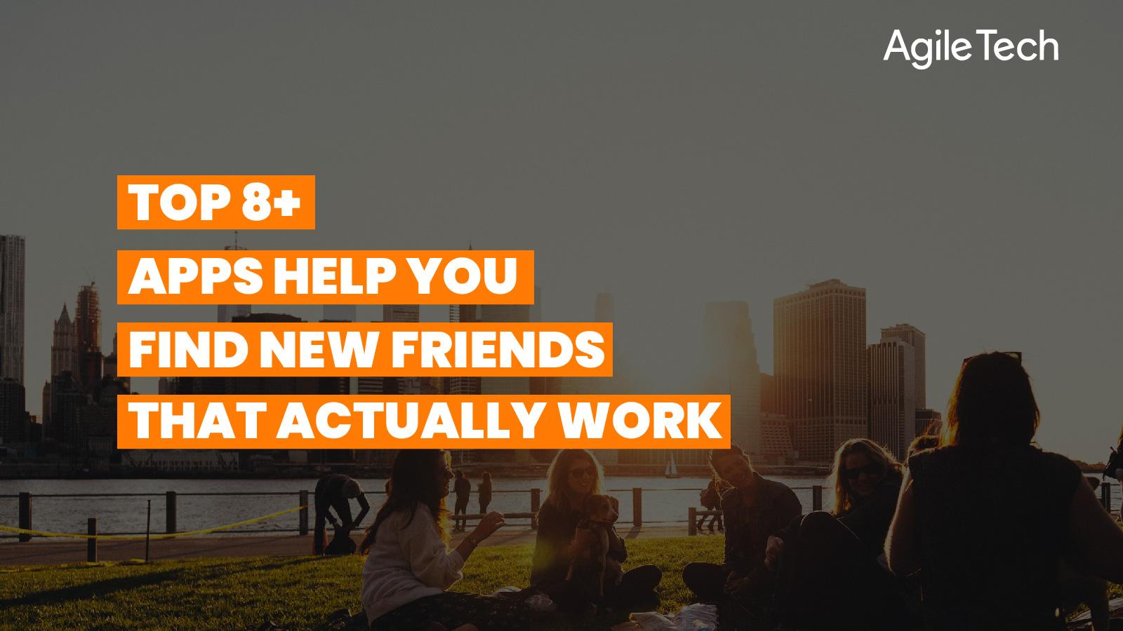 top friends making apps 2021, most popular friendship making app, agiletech