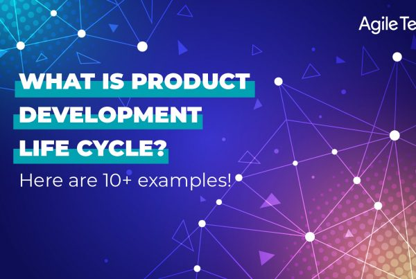 what is product development life cycle, product development life cycle examples in software, agiletech, top technology trends 2021