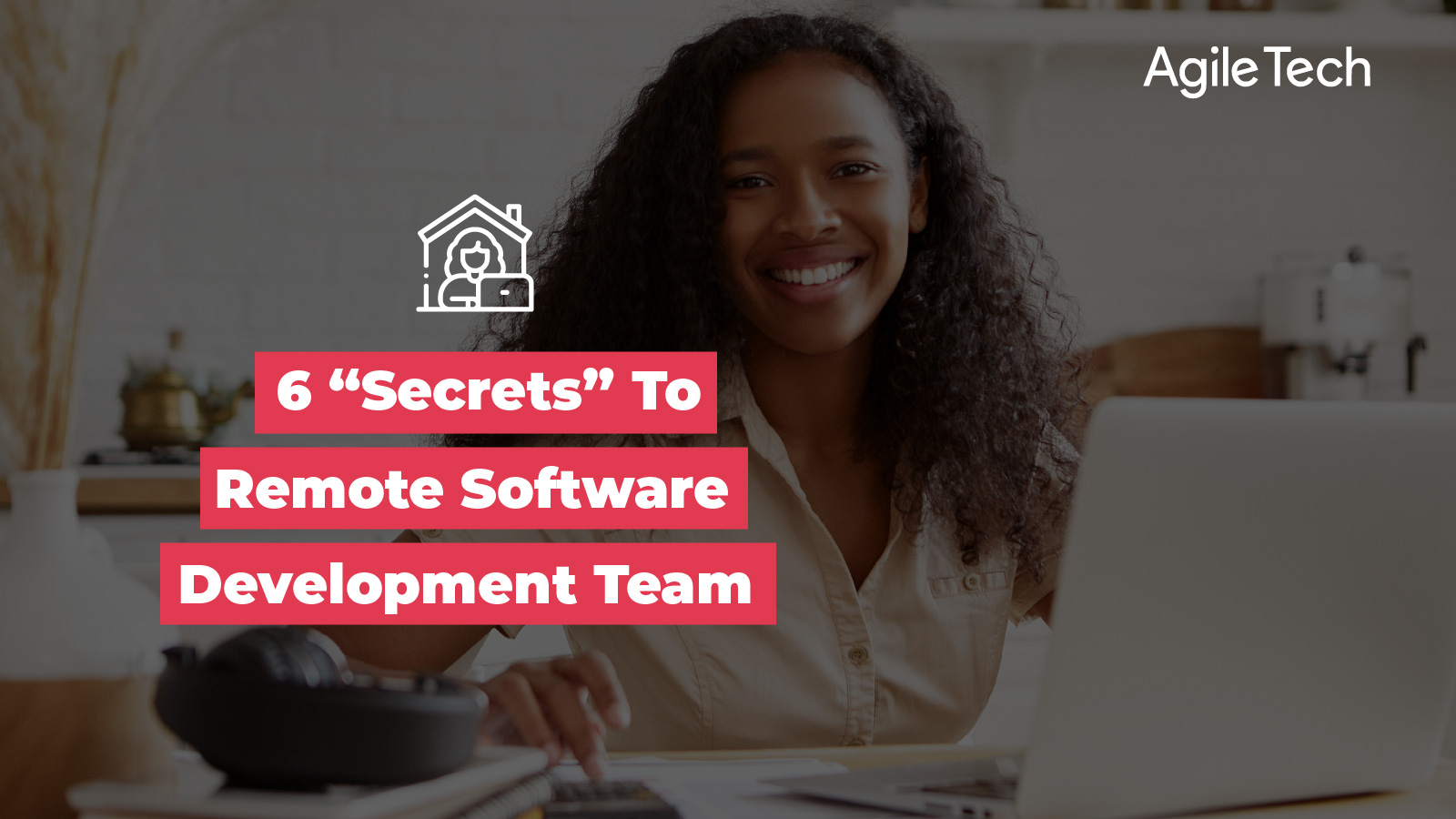 secrets to remote software development team, tips to working remotely for software development team, agiletech
